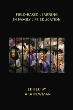 Field-Based Learning in Family Life Education: Facilitating High-Impact Experiences in Undergraduate Family Scien... (Paperback)