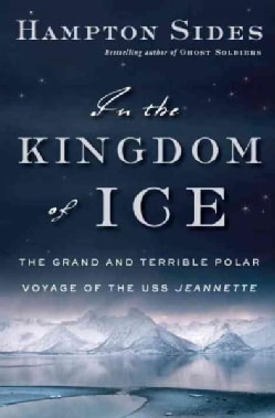 In the Kingdom of Ice: The Grand and Terrible Polar Voyage of the Uss Jeannette (Hardcover)