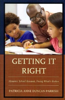 Getting It Right: Dynamic School Renewal, Fixing What's Broken (Paperback)