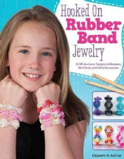 Hooked on Rubber Band Jewelry: 12 Off-the-Loom Designs for Bracelets, Necklaces, and Other Accessories (Paperback)