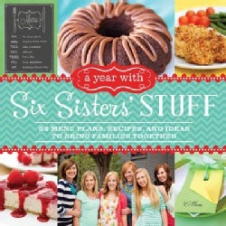 A Year With Six Sisters' Stuff: 52 Menu Plans, Recipes, and Ideas to Bring Families Together (Paperback)