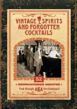 Vintage Spirits and Forgotten Cocktails: 52 Rediscovered Recipes (Hardcover)