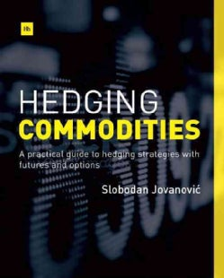 Hedging Commodities: A practical guide to hedging strategies with futures and options (Paperback)