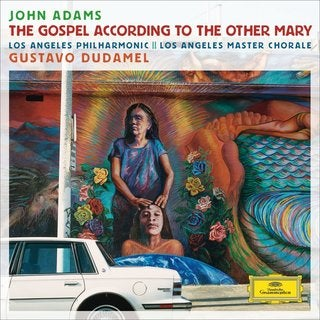 Los Angeles Philharmonic Orchestra - Adams: The Gospel According to the Other Mary