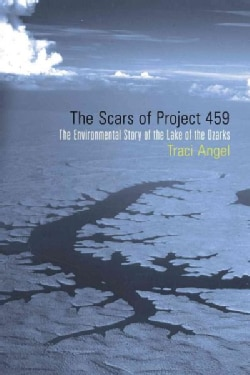 The Scars of Project 459: The Environmental Story of the Lake of the Ozarks (Hardcover)