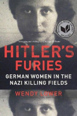 Hitler's Furies: German Women in the Nazi Killing Fields (Paperback)