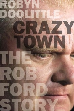 Crazy Town: The Rob Ford Story (Hardcover)