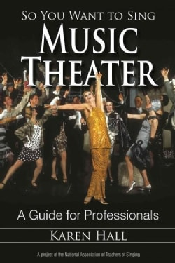 So You Want to Sing Music Theater: A Guide for Professionals (Paperback)