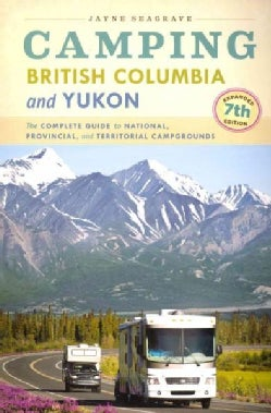 Camping British Columbia and Yukon: The Complete Guide to National, Provincial, and Territorial Campgrounds (Paperback)