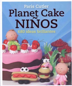 Planet cake ninos / Planet Cake Kids: 680 Ideas Brillantes / 680 Brilliant Ideas (Paperback)