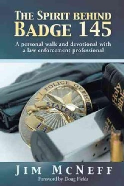 The Spirit Behind Badge 145: A Personal Walk and Devotional With a Law Enforcement Professional (Hardcover)