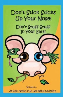 Dont Stick Sticks Up Your Nose! Dont Stuff Stuff in Your Ears! (Hardcover)