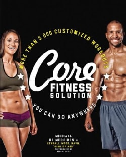Core Fitness Solution: More Than 5,000 Customized Workouts You Can Do Anywhere (Paperback)