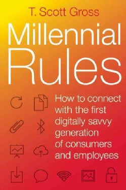 Millennial Rules: How to Connect With the First Digitally Savvy Generation of Consumers and Employees (Paperback)