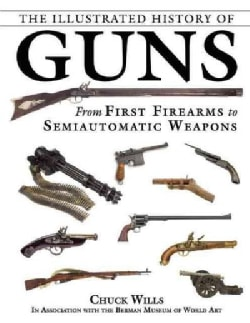 The Illustrated History of Guns: From First Firearms to Semiautomatic Weapons (Hardcover)
