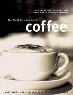 The World Encyclopedia of Coffee: The Definitive Guide to Coffee, from Simple Bean to Irresistible Beverage (Paperback)