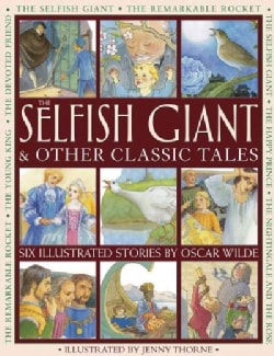The Selfish Giant & Other Classic Tales: Six Illustrated Stories by Oscar Wilde (Paperback)