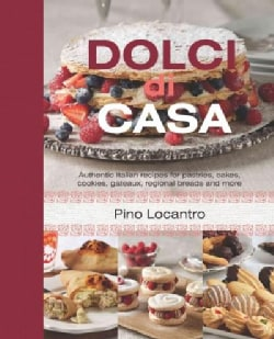Dolci Di Casa: Authentic Italian Recipes for Pastries, Cakes, Cookies, Gateaux, Regional Breads and More (Hardcover)
