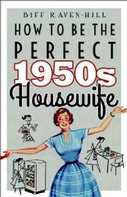 How to Be the Perfect 1950s Housewife (Hardcover)