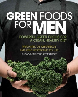 Green Foods for Men: Powerful Foods for a Clean, Healthy Diet (Paperback)