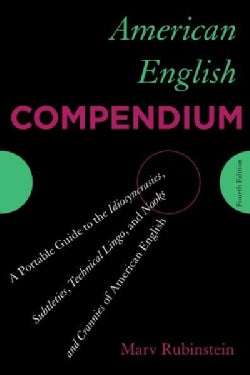 American English Compendium: A Portable Guide to the Idiosyncrasies, Subtleties, Technical Lingo, and Nooks and C... (Paperback)