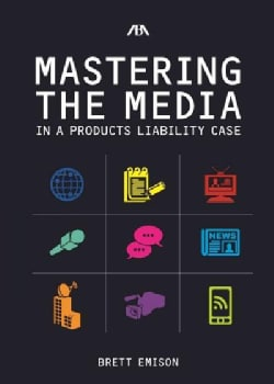 Mastering the Media in a Products Liability Case (Paperback)