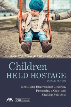 Children Held Hostage: Identifying Brainwashed Children, Presenting a Case, and Crafting Solutions (Paperback)