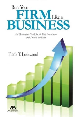 Run Your Firm Like a Business: An Operational Guide for the Solo Practitioner and Small Law Firm (Paperback)