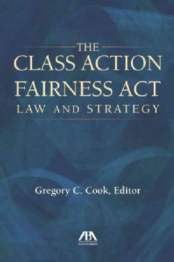 The Class Action Fairness Act: Law and Strategy (Paperback)