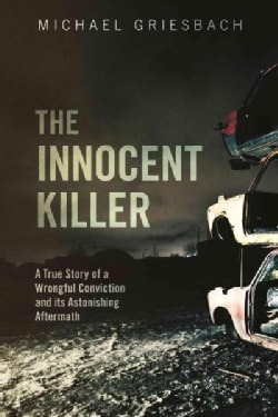 The Innocent Killer: A True Story of a Wrongful Conviction and Its Astonishing Aftermath (Paperback)