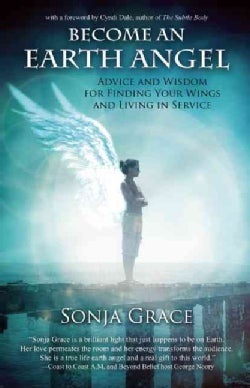 Become an Earth Angel: Advice and Wisdom for Finding Your Wings and Living in Service (Paperback)
