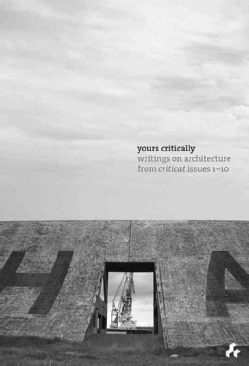 Yours Critically: Writings on Architecture from Criticat Issues 1-10 (Paperback)