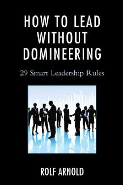 How to Lead Without Domineering: 29 Smart Leadership Rules (Paperback)