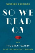 So We Read On: How the Great Gatsby Came to Be and Why It Endures (Hardcover)