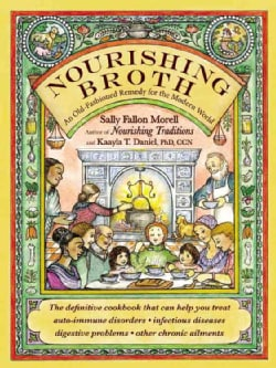 Nourishing Broth: An Old-Fashioned Remedy for the Modern World (Paperback)