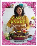 Aarti Paarti: An American Kitchen with an Indian Soul (Hardcover)
