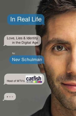 In Real Life: Love, Lies & Identity in the Digital Age (Paperback)