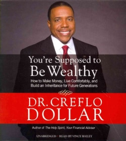 You're Supposed to Be Wealthy: How to Make Money, Live Comfortably, and Build an Inheritance for Future Generations (CD-Audio)