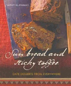 Sun Bread and Sticky Toffee: Date Desserts from Everywhere (Paperback)