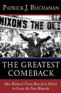 The Greatest Comeback: How Richard Nixon Rose from Defeat to Create the New Majority (Hardcover)