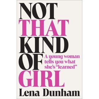 "Not That Kind of Girl: A Young Woman Tells You What She's ""Learned"" (Hardcover)"