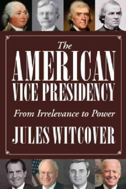 The American Vice Presidency: From Irrelevance to Power (Hardcover)