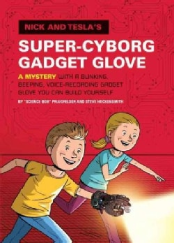 Nick and Tesla's Super-Cyborg Gadget Glove: A Mystery With a Blinking, Beeping, Voice-Recording Gadget Glove You ... (Hardcover)
