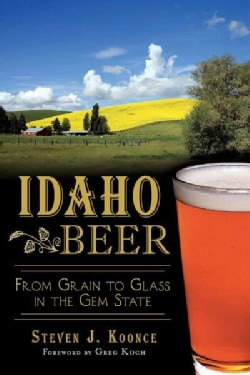 Idaho Beer: From Grain to Glass in the Gem State (Paperback)