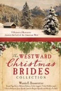 The Westward Christmas Brides Collection: 9 Historical Romances Answer the Call of the American West (Paperback)