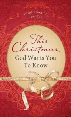This Christmas, God Wants You to Know: Inspiration for Your Soul (Paperback)