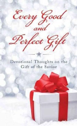 Every Good and Perfect Gift: Devotional Thoughts on the Gift of the Savior (Paperback)