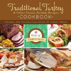 Traditional Turkey & Other Classic Holiday Recipes Cookbook: Recipes and Holiday Inspiration (Paperback)