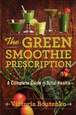 The Green Smoothie Prescription: A Complete Guide to Total Health (Hardcover)