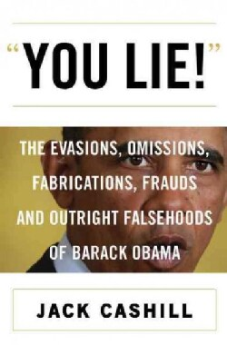 You Lie!: The Evasions, Omissions, Fabrications, Frauds, and Outright Falsehoods of Barack Obama (Hardcover)